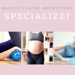 Should I Have a Pilates Teaching Specialty?